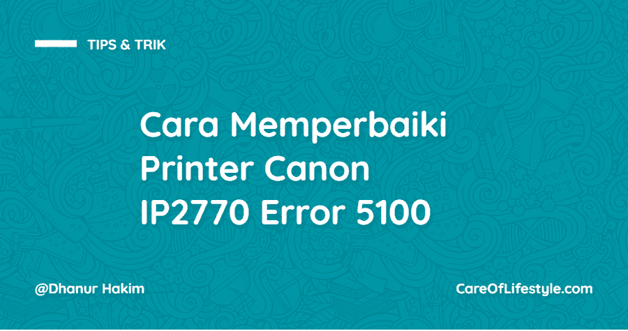Cara Memperbaiki Printer Canon IP2770 Error 5100