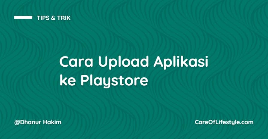Cara Upload Aplikasi ke Playstore
